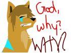 God, why? WHY? -Star