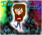 I'm so pretty,just like my mind