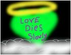 love dies slowly