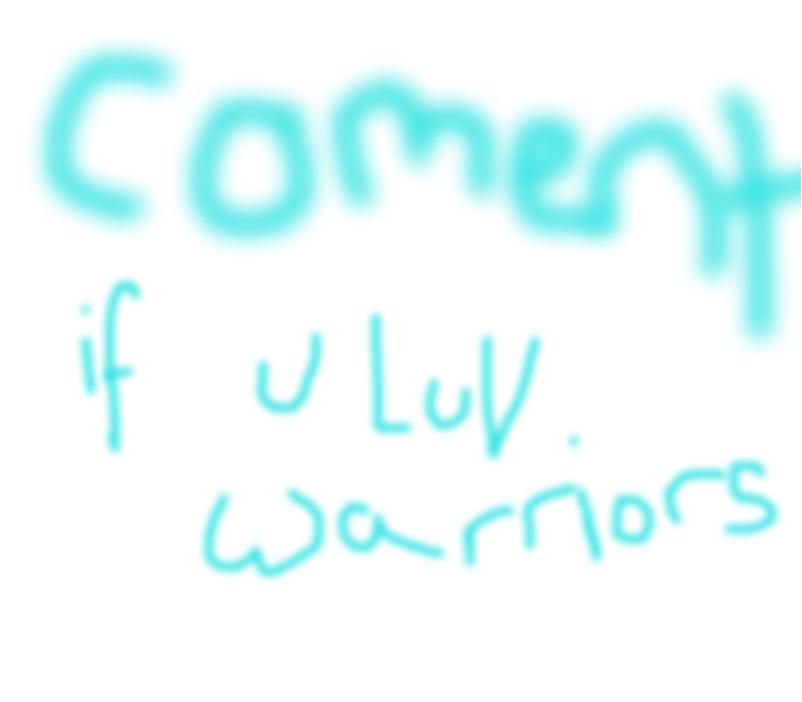 comment if u love warriors