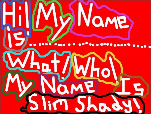 Hi my name is Slim Shady!