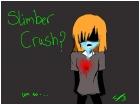 Slimber Crush?