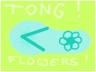 tong ! flowers !