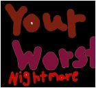 WORST NIGHTMARE!