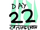 day 22 coming soon teaser