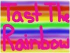 TASTE THE RAINBOW
